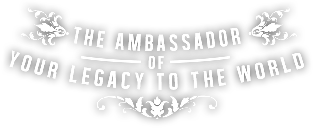 The ambassador of your legacy to the world
